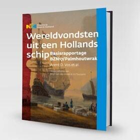 Wereldvondsten uit een Hollands schip Basisrapportage BZN17/Palmhoutwrak door Arent D. Vos et al Onder redactie van Birgit van den Hoven & Iris Toussaint